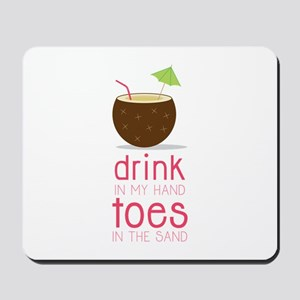 Drink in my Hand Toes Mousepad