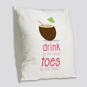 Drink in my Hand Toes Burlap Throw Pillow