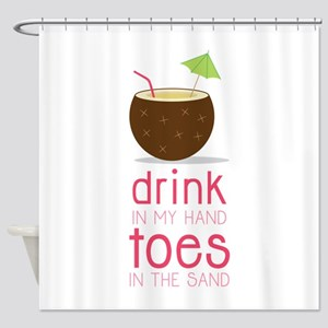 Drink in my Hand Toes Shower Curtain