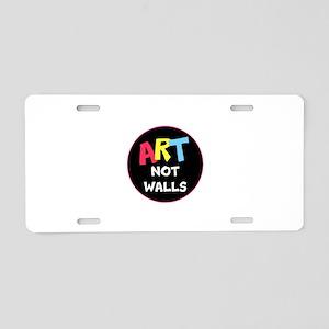 Art not Walls, no trump Aluminum License Plate