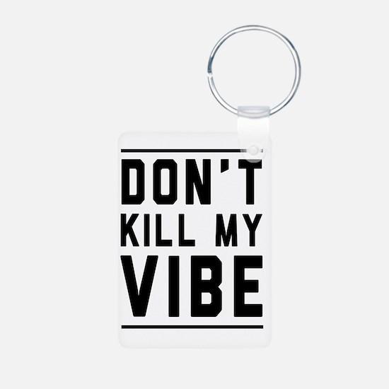 Don't Kill My VIBE Keychains