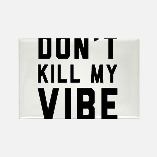 Don't Kill My VIBE Magnets