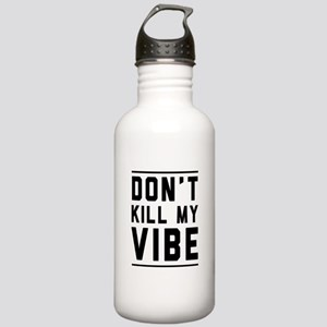 Don't Kill My VIBE Water Bottle