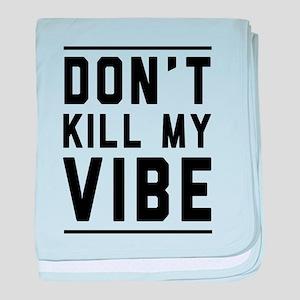 Don't Kill My VIBE baby blanket