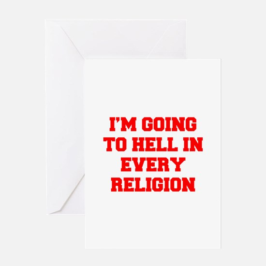 I'm going to hell in every religion Greeting Cards