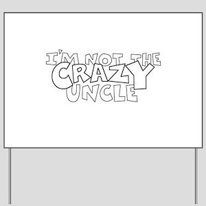 i m not CrazY uncle black outline Yard Sign