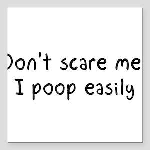 "Don't scare me! I poop easily Square Car Magnet 3"""