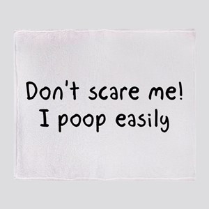 Don't scare me! I poop easily Throw Blanket