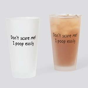 Don't scare me! I poop easily Drinking Glass