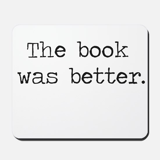 The Book Was Better Mousepad