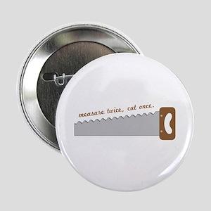 "Measure twice, cut once. 2.25"" Button"