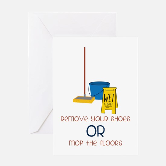 Remove your shoes or mop the floors Greeting Cards