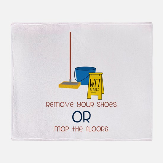 Remove your shoes or mop the floors Throw Blanket