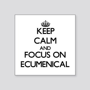 Keep Calm and focus on ECUMENICAL Sticker