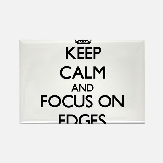 Keep Calm and focus on EDGES Magnets