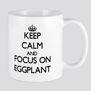 Keep Calm and focus on EGGPLANT Mugs