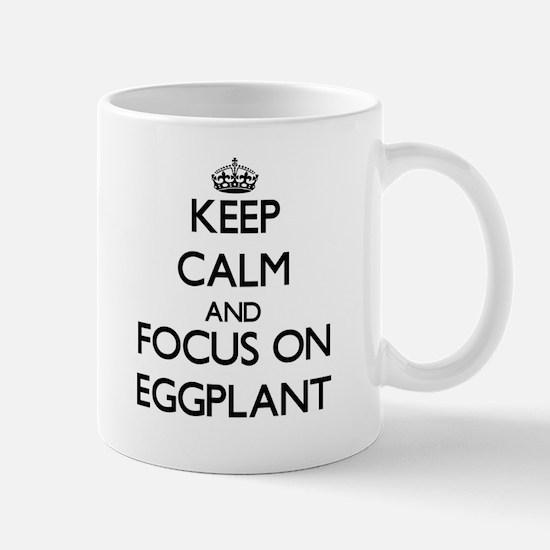 Keep Calm and focus on EGGPLANT Mugs