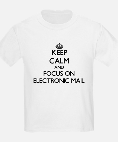 Keep Calm and focus on ELECTRONIC MAIL T-Shirt