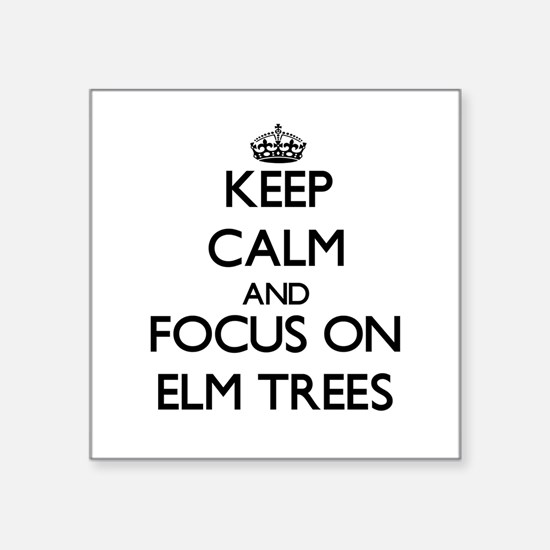 Keep Calm and focus on ELM TREES Sticker