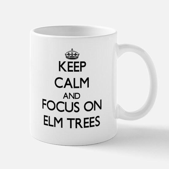 Keep Calm and focus on ELM TREES Mugs