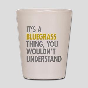 Its A Bluegrass Thing Shot Glass