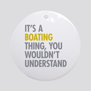Its A Boating Thing Ornament (Round)