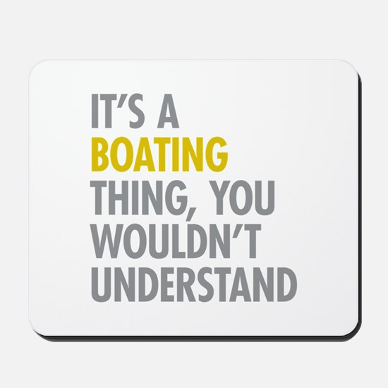 Its A Boating Thing Mousepad