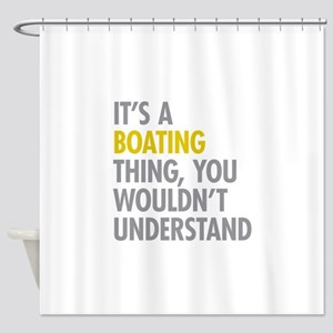 Its A Boating Thing Shower Curtain