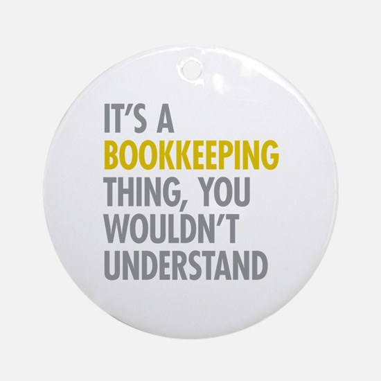 Its A Bookkeeping Thing Ornament (Round)