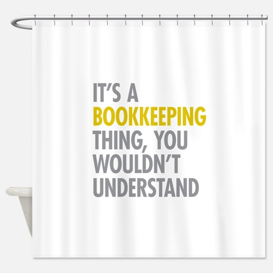Its A Bookkeeping Thing Shower Curtain