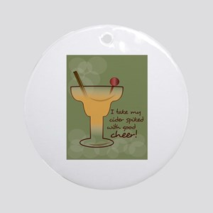 I Take My Cider Spiked With Good Cheer! Ornament (