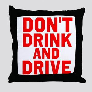 Dont Drink And Drive Throw Pillow