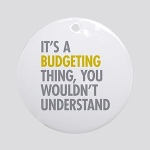 Its A Budgeting Thing Ornament (Round)