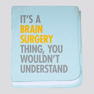 Its A Brain Surgery Thing baby blanket