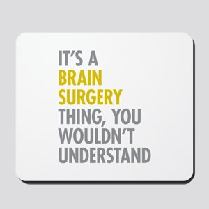 Its A Brain Surgery Thing Mousepad