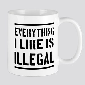 Everything I Like Is Illegal Mugs