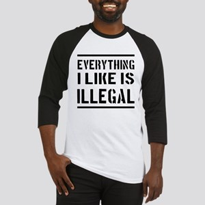 Everything I Like Is Illegal Baseball Jersey