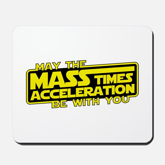 May the Force (Mass x Acceleration) Be With You Mo