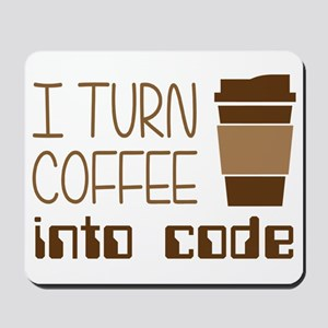 I Turn Coffee Into Programming Code Mousepad