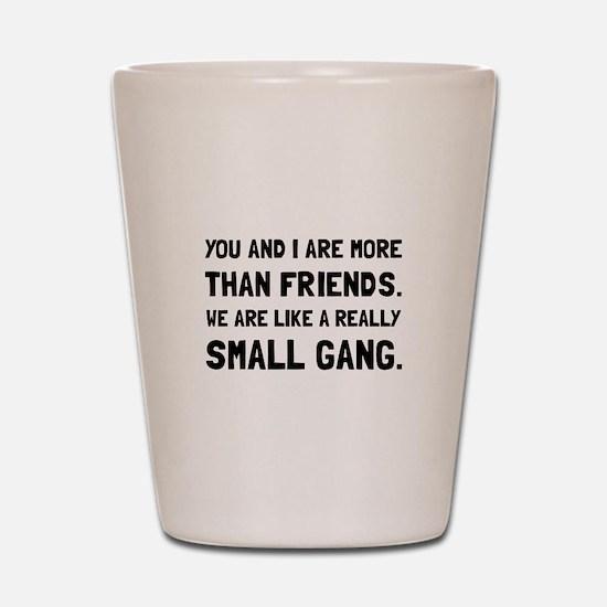 More Than Friends Shot Glass