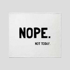 Nope Not Today Throw Blanket