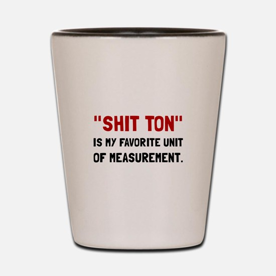 Shit Ton Measurement Shot Glass