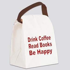 Drink Coffee,Read Books,Be Happy Canvas Lunch Bag