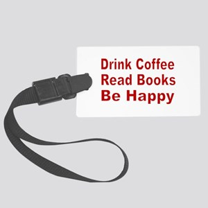 Drink Coffee,Read Books,Be Happy Luggage Tag