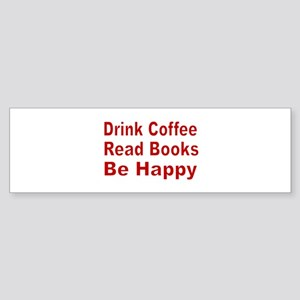 Drink Coffee,Read Books,Be Happy Bumper Sticker