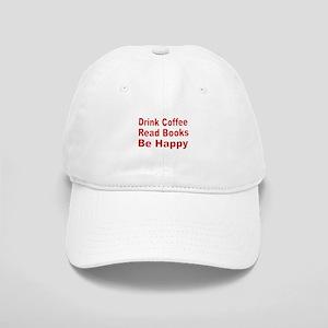 Drink Coffee,Read Books,Be Happy Baseball Cap