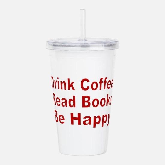 Drink Coffee,Read Books,Be Happy Acrylic Double-wa