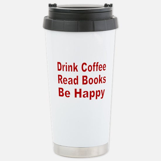 Drink Coffee,Read Books,Be Happy Travel Mug