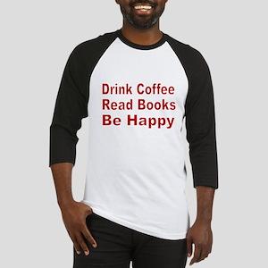 Drink Coffee,Read Books,Be Happy Baseball Jersey