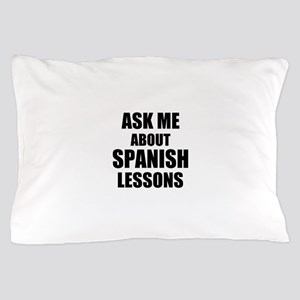 Ask me about Spanish lessons Pillow Case